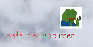 Graphic design is my passion  Burden with Pepe the Frog   Graphic Design Is My Passion   Know Your ...