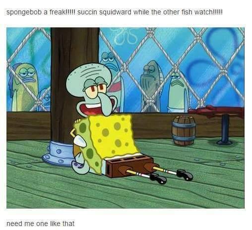 Spongebob a freak spongebob squarepants know your meme spongebob a freaklllll succin squidward while the other fish watchlllli need me one like that voltagebd Gallery