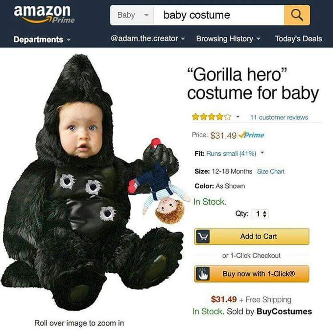 "amazon prime Babybaby costume Departments ▼ @adam.the.creator ▼ Brows.ng History ▼ Today's Deals ""Gorilla hero"" costume for baby ☆☆☆☆☆. 11 customer reviews Price: $31.49 Prime Fit: Runs small (41%) Size: 12-18 Months Size Chart Color: As Shown In Stock. Qty: 1 Add to Cart or 1-Click Checkout Buy now with 1-Click® $31.49Free Shipping In Stock. Sold by BuyCostumes Roil over image to zoom in Gorilla Costume"