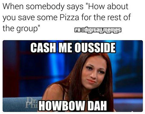c8c cash me ousside howbow dah know your meme