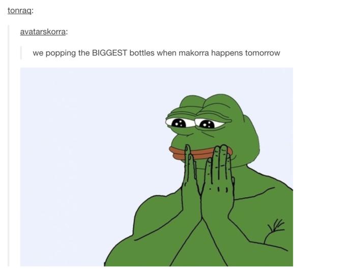 tonrag: avatarskorra: we popping the BIGGEST bottles when makorra happens tomorrow