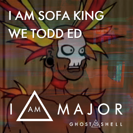 I Am Sofa King We Todd Ed Iammajor