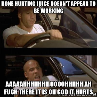 Vin Diesel meme about the Bone Hurting juice kicking in