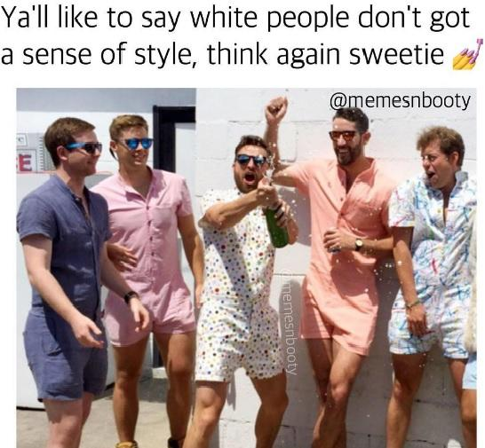 7dad556823f4 Ya ll like to say white people don t got a sense of style
