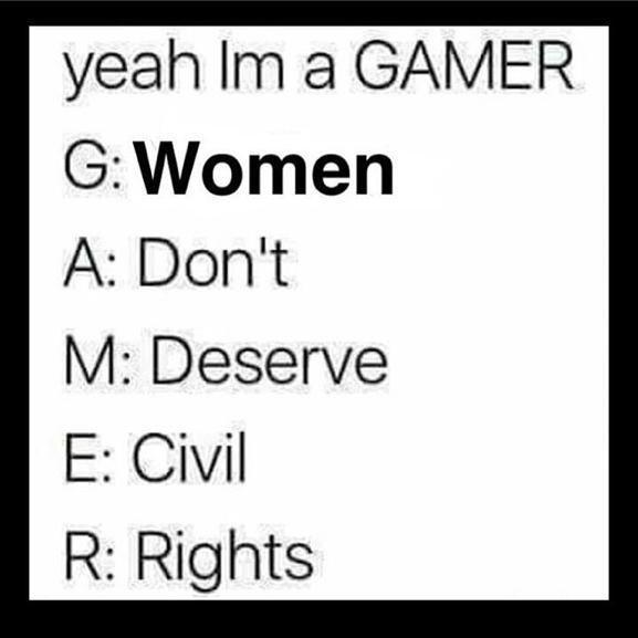 yeah im a gamer g women a dont m deserve e