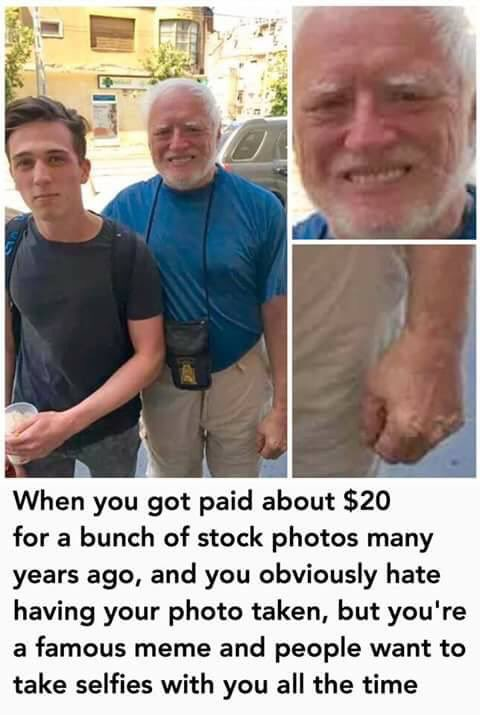 When you got paid about $20 for a bunch of stock photos many years ago, and you obviously hate having your photo taken, but you're a famous meme and people want to take selfies with you all the time photo caption
