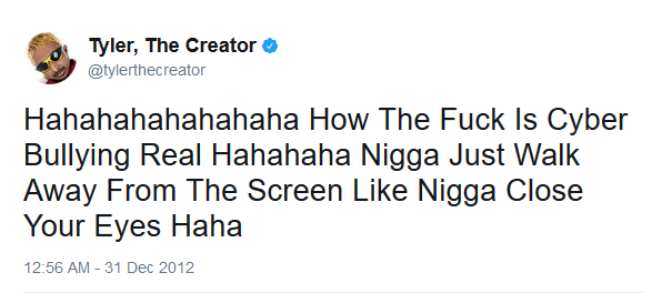 Tyler, The Creator o ッ @tylerthecreator Hahahahahahahaha How The Fuck Is Cyber Bullying Real Hahahaha Nigga Just Walk Away From The Screen Like Nigga Close Your Eyes Haha 12:56 AM- 31 Dec 2012 Ebe Dancel text font line