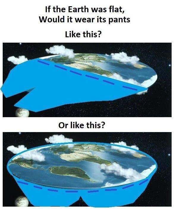 730d33324b9 Flat Earth Theory - Would it wear its pants like this  Or like this