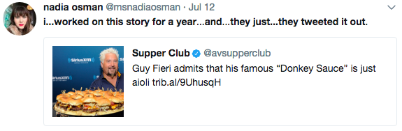 nadia osman @msnadiaosman Jul 12 i...worked on this story for a year...and...they just...they tweeted it out. Supper Club @avsupperclub Guy Fieri admits that his famous