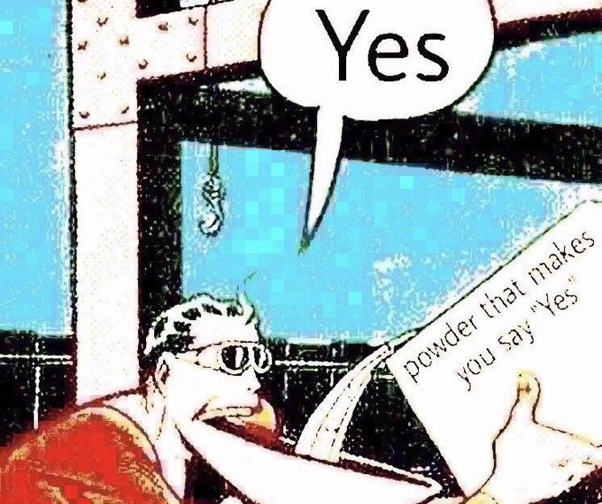 Powder That Makes You Say Yes Know Your Meme