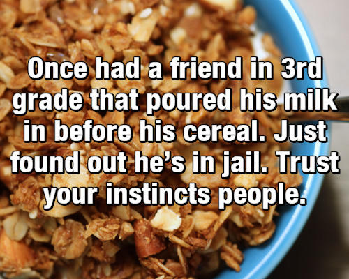 Cereal or milk first debate know your meme image macro meme saying that he had a friend in 3rd grade who poured the milk ccuart Images