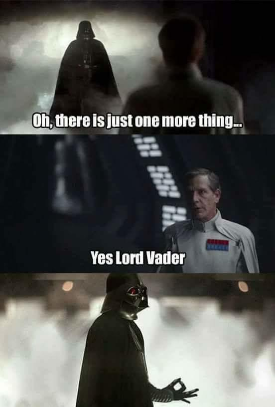 On, there is just one more thing. Yes Lord Vader