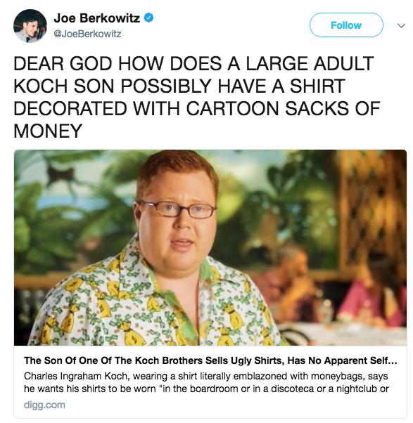Joe Berkowitz Φ Follow JoeBerkowitz DEAR GOD HOW DOES A LARGE ADULT KOCH  SON POSSIBLY HAVE