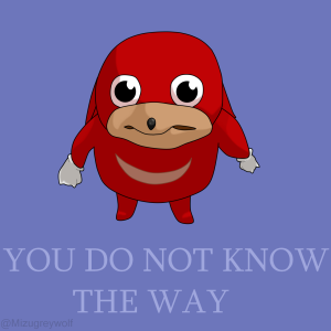 bruddah do you know da wae ugandan knuckles know your