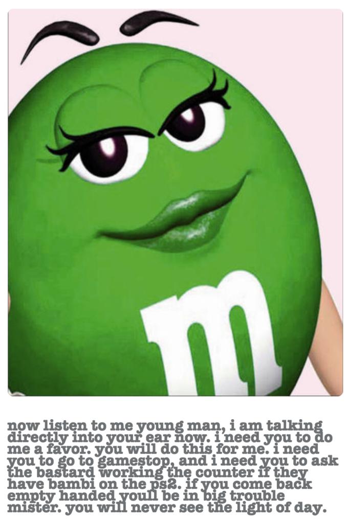 Green M&M Bambi Copypasta   Know Your Meme