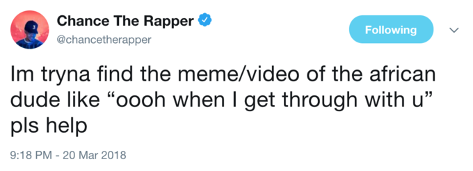 Chance The Rapper Chancetherapper Following Im Tryna Find Meme Video Of African