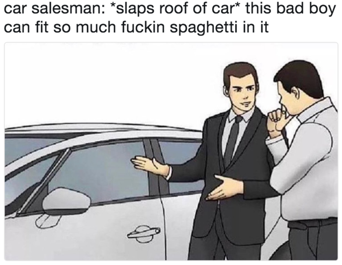 At First Glance You Might Not Expect The Slaps Roof Of Car Meme To Have Taken Off Quite Like It Has After All There S Only So Much Mileage Can Get