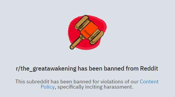 r/the greatawakening has been banned from Redit This subreddit has been banned for violations of our Content Policy, specifically inciting harassment. text font