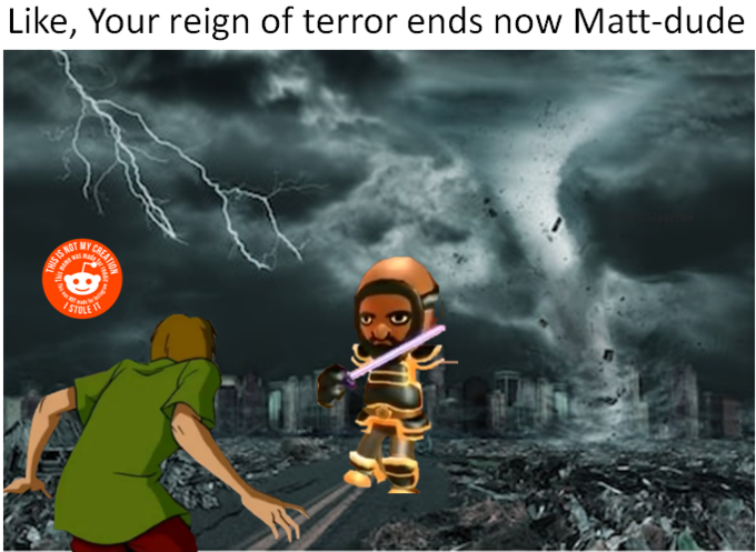 Like, Your reign of terror ends now Matt-dude NOT MY STOLE Hurricane Michael