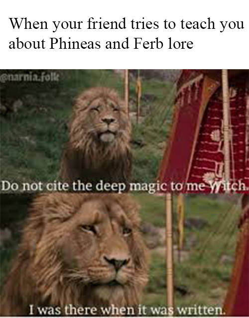 Phineas And Ferb Is The Best Do Not Cite The Deep Magic To Me