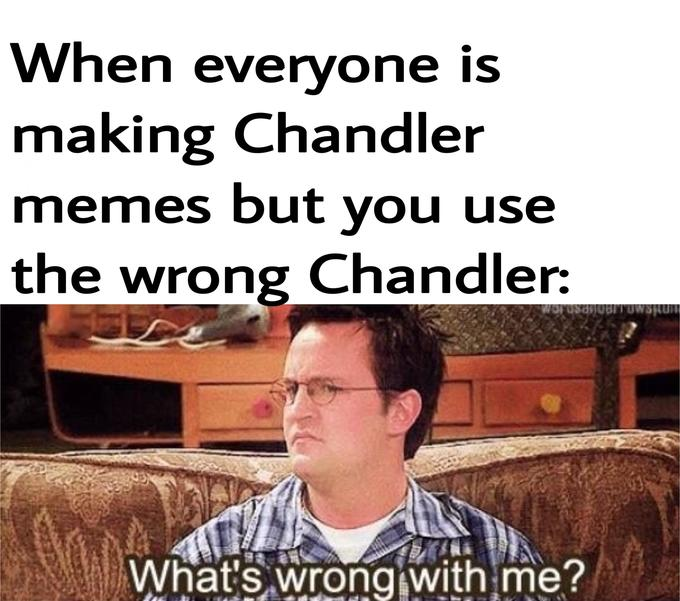 Chandler Never Wins Know Your Meme