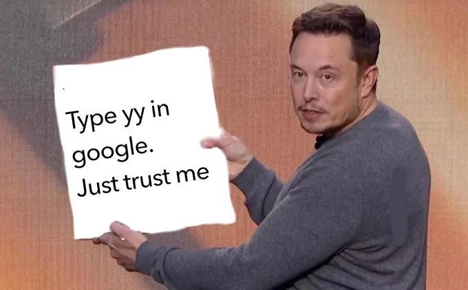 Elon Musk meme: Type yy in google. Just trust me.