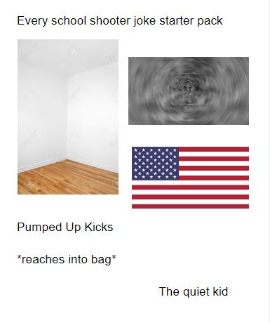 Every school shooter joke starter pack | r/starterpacks | Starter