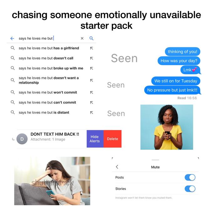 Chasing someone emotionally unavailable' starter pack | r