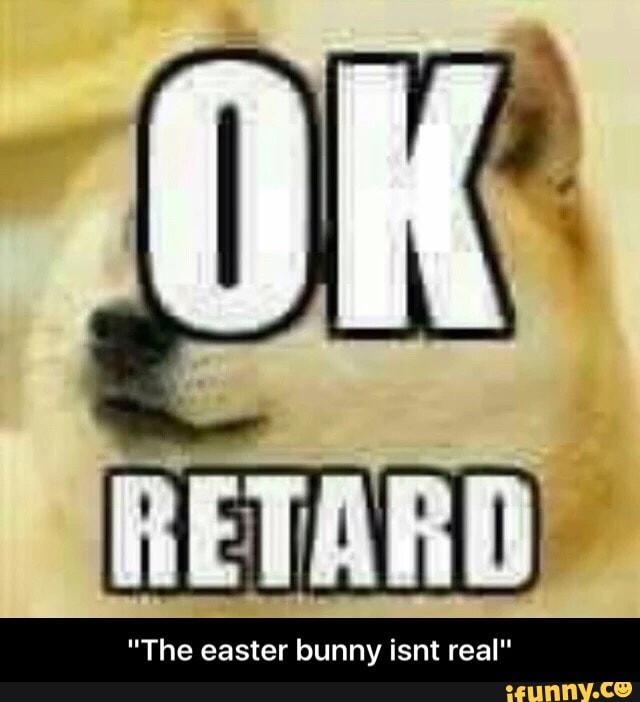 Ok Buddy Retard Know Your Meme