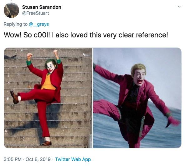 Stusan Sarandon @FreeStuart Replying to @_greys Wow! So c00l!I also loved this very clear reference! Twitter Web App 3:05 PM Oct 8, 2019 Joker Joker Text Footwear