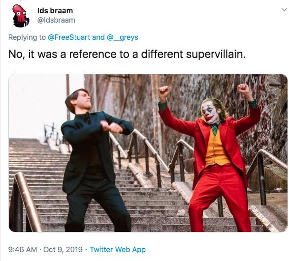 Ids braam @ldsbraam Replying to @FreeStuart and @_greys No, it was a reference to a different supervillain. 9:46 AM Oct 9, 2019 Twitter Web App Joker Spider-Man