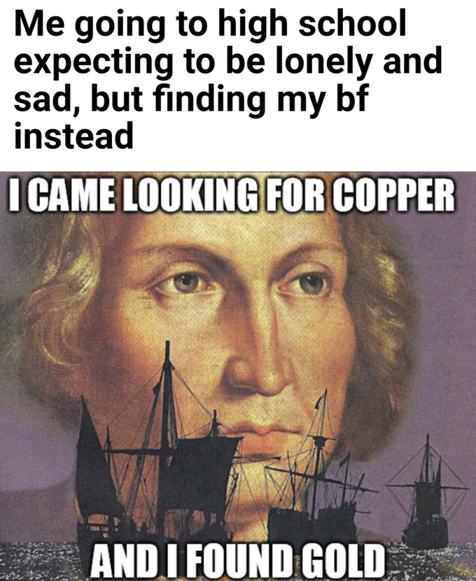 Me going to high school expecting to be lonely and sad, but finding my bf instead I CAME LOOKING FOR COPPER ANDI FOUND GOLD Text Photo caption