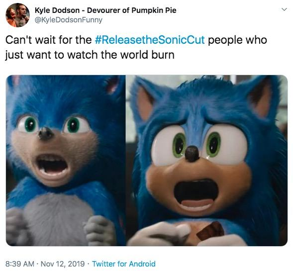 Kyle Dodson - Devourer of Pumpkin Pie @KyleDodsonFunny Can't wait for the #ReleasetheSonicCut people who just want to watch the world burn 8:39 AM Nov 12, 2019 Twitter for Android Cartoon Text Animation Organism