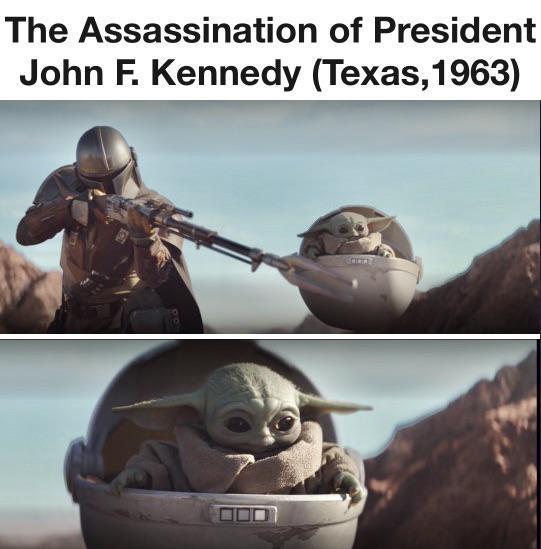 Jfk Assassination Baby Yoda Know Your Meme