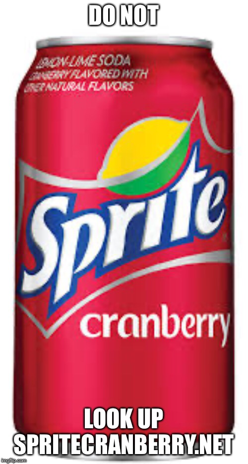 DO NOT MON-LIME SODA SERRY FLAVOREDWITH RER NATURAL FLAVORS Sprite cranberry LOOK UP SPRITECRANBERRY NET imgflip.com Beverage can Drink Soft drink Tin can