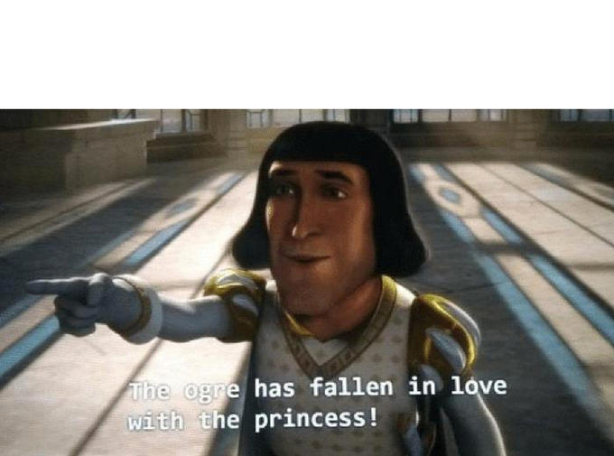 The Ogre Has Fallen In Love With The Princess Know Your Meme