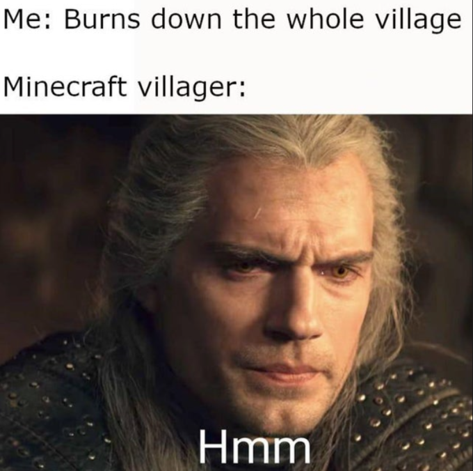 Me: Burns down the whole village Minecraft villager: Hmm Henry Cavill Geralt of Rivia Hair Facial expression Forehead Chin Photo caption Internet meme Human