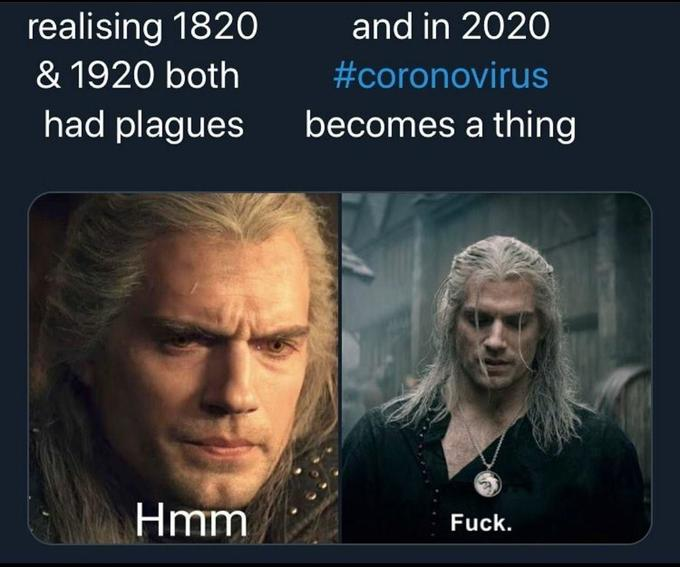 and in 2020 realising 1820 & 1920 both #coronovirus becomes a thing had plagues Hmm Fuck. Henry Cavill The Witcher 3: Wild Hunt Geralt of Rivia Text Human Photo caption