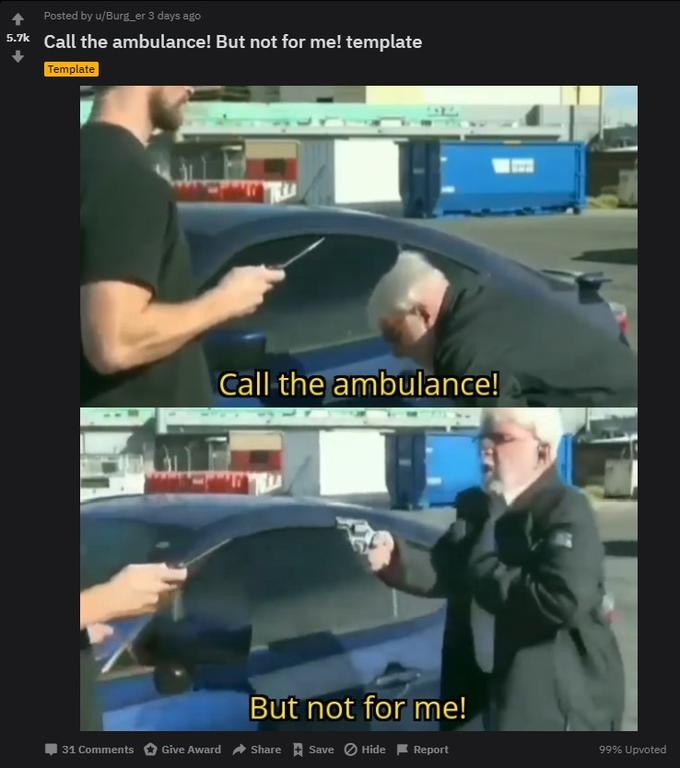 Call An Ambulance But Not For Me Know Your Meme The first instance of the video being used as a meme comes from a youtube video posted on november 20th, 2018, by user lucasishere (original posted to the subreddit r/youtubehaiku by u/littlemisstaken on december 14th, 2018, this post1 is the first occurrence of call an ambulance. call an ambulance but not for me know