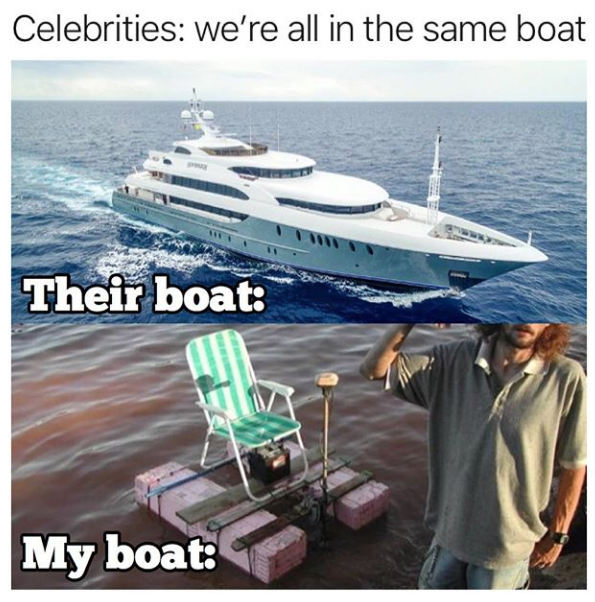 Celebrities we're all in the same boat | Celebrities Complaining About  Quarantine | Know Your Meme