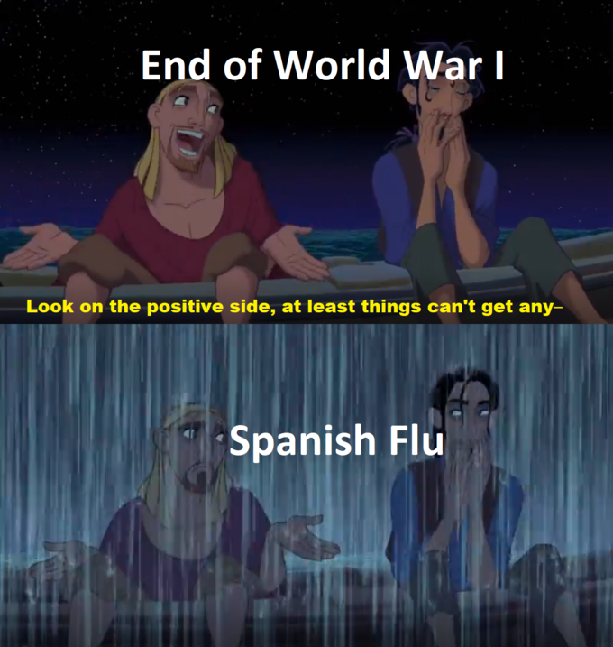 End of World War I Look on the positive side, at least things can't get any- Spanish Flu Cartoon