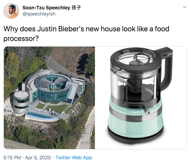 Soon-Tzu Speechley A7 @speechleyish Why does Justin Bieber's new house look like a food processor? News 5:15 PM · Apr 5, 2020 · Twitter Web App Product Water