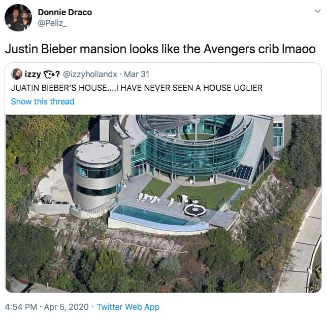 Donnie Draco @Pellz_ Justin Bieber mansion looks like the Avengers crib Imaoo izzy ? @izzyhollandx · Mar 31 JUATIN BIEBER'S HOUSE..I HAVE NEVER SEEN A HOUSE UGLIER Show this thread 4:54 PM · Apr 5, 2020 · Twitter Web App Property Water Architecture
