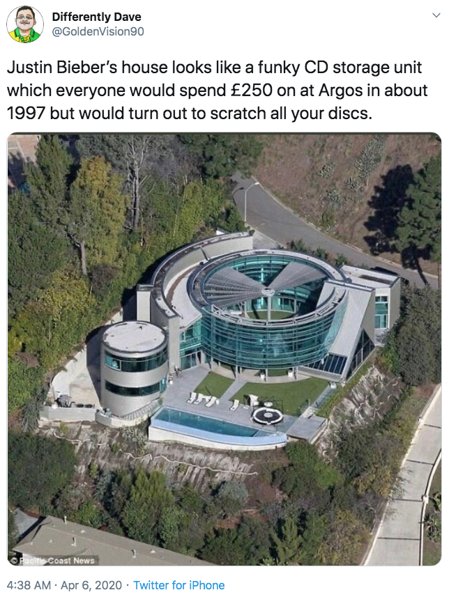 Differently Dave @GoldenVision90 Justin Bieber's house looks like a funky CD storage unit which everyone would spend £250 on at Argos in about 1997 but would turn out to scratch all your discs. OFaci Coast News 4:38 AM · Apr 6, 2020 · Twitter for iPhone Architecture Stadium