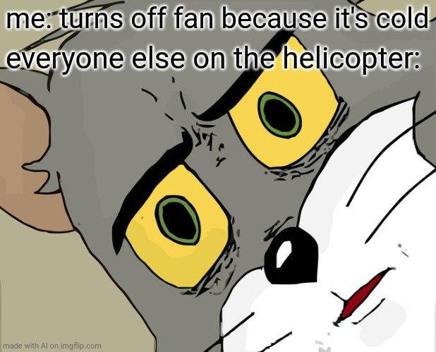 me: turns off fan because it's cold- Leveryone else on the helicopter: made with Al on imgflip.com Cartoon Animated cartoon Snout Fiction Photo caption