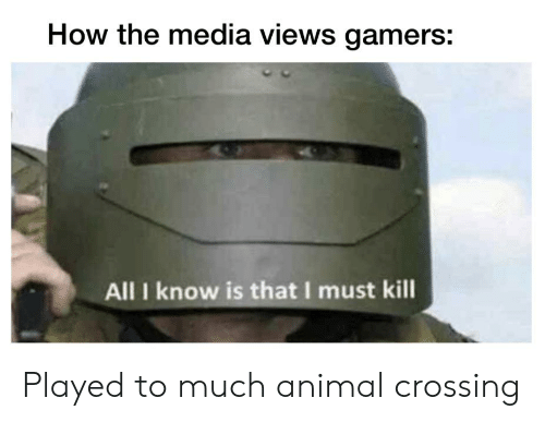 How the media views gamers: All I know is that I must kill Played to much animal crossing Product Helmet