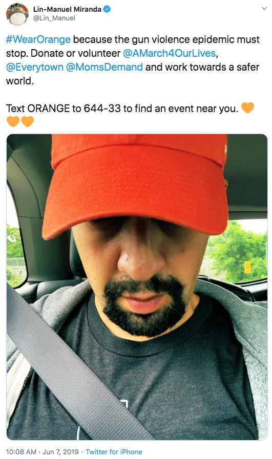 Lin-Manuel Miranda @Lin_Manuel #WearOrange because the gun violence epidemic must stop. Donate or volunteer @AMarch4OurLives, @Everytown @MomsDemand and work towards a safer world. Text ORANGE to 644-33 to find an event near you. 10:08 AM · Jun 7, 2019 · Twitter for iPhone Facial hair Moustache Beard