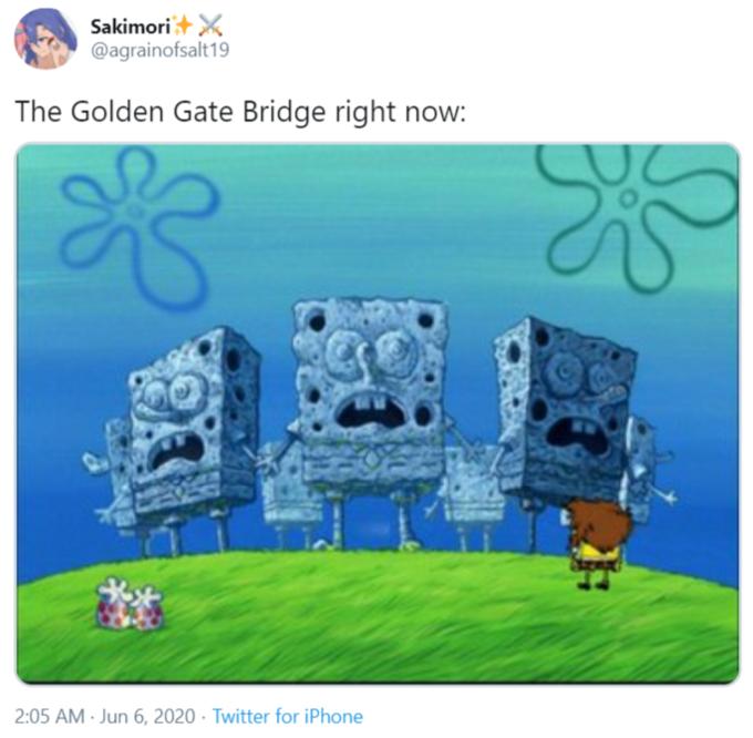 Sakimori+X @agrainofsalt19 The Golden Gate Bridge right now: 2:05 AM · Jun 6, 2020 · Twitter for iPhone Mr. Krabs Squidward Tentacles