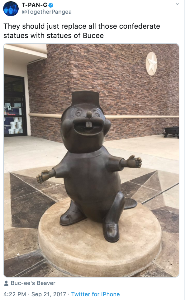 T-PAN-GO @TogetherPangea They should just replace all those confederate statues with statues of Bucee 8 Buc-ee's Beaver 4:22 PM · Sep 21, 2017 · Twitter for iPhone Sculpture Statue