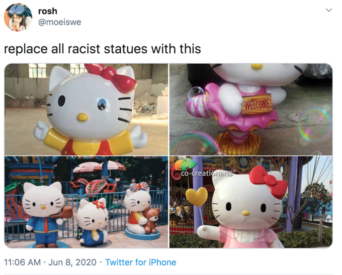 "rosh @moeiswe replace all racist statues with this WELCOME Co-creationarts 11:06 AM · Jun 8, 2020 · Twitter for iPhone ></noscript> Toy Stuffed toy Cartoon Plush Textile"" class="" kym-image image-auto-link"" id=""photo_1859773″ title=""Hello Kitty""></a> </center></p> <h2 id="
